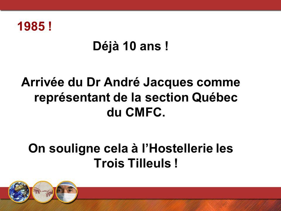 1985 ! Déjà 10 ans ! Arrivée du Dr André Jacques comme représentant de la section Québec du CMFC. On souligne cela à l'Hostellerie les Trois Tilleuls