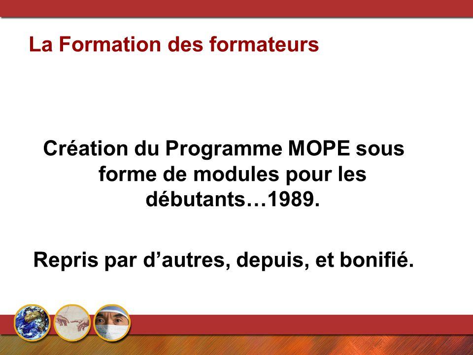 La Formation des formateurs Création du Programme MOPE sous forme de modules pour les débutants…1989. Repris par d'autres, depuis, et bonifié.