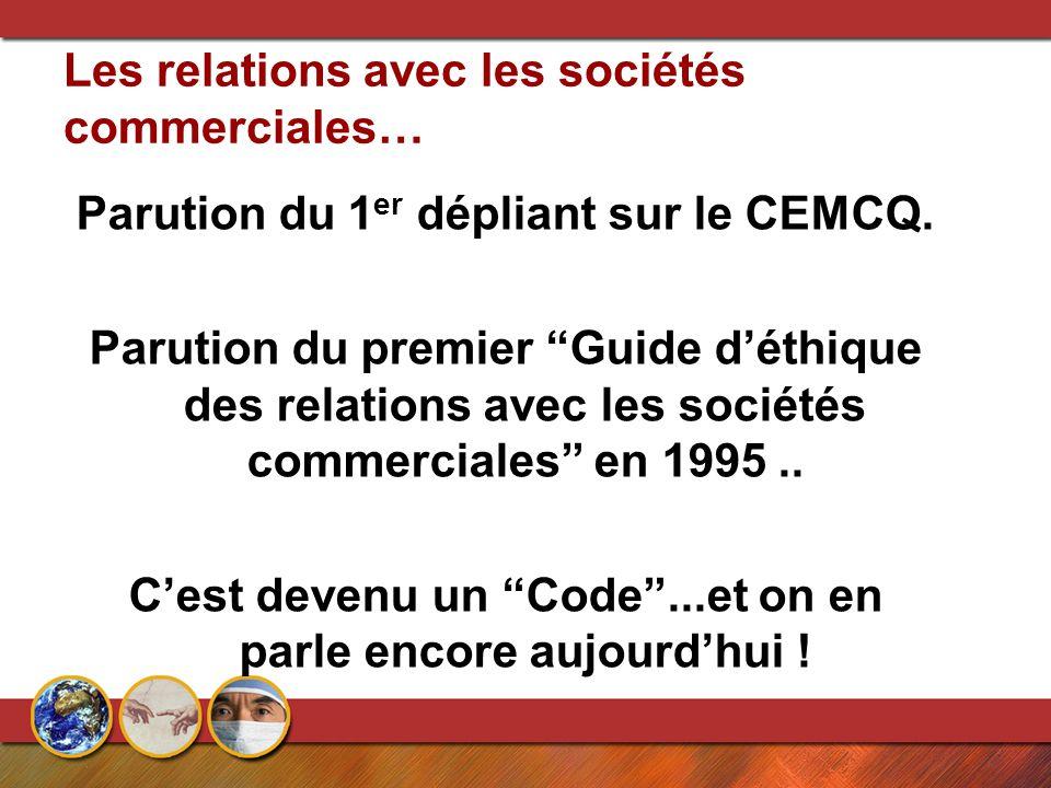 """Les relations avec les sociétés commerciales… Parution du 1 er dépliant sur le CEMCQ. Parution du premier """"Guide d'éthique des relations avec les soci"""