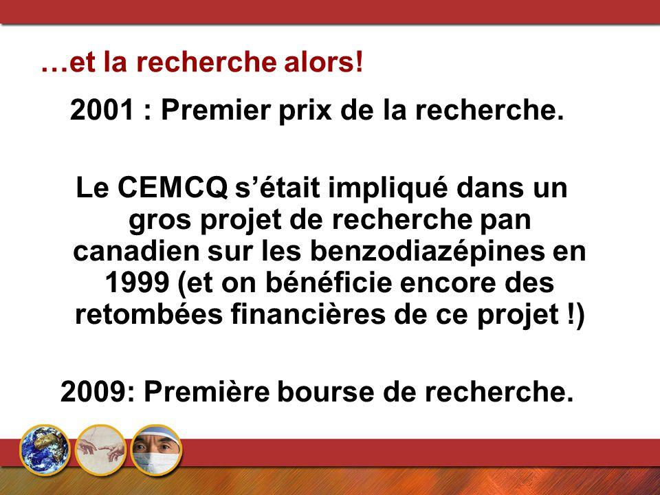 …et la recherche alors! 2001 : Premier prix de la recherche. Le CEMCQ s'était impliqué dans un gros projet de recherche pan canadien sur les benzodiaz