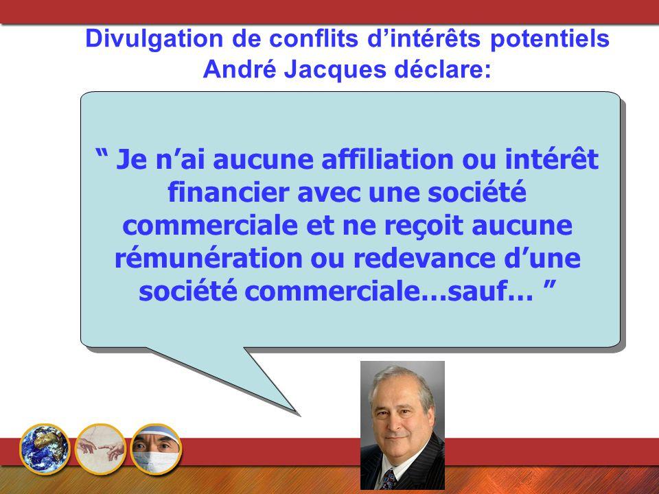 Je n'ai aucune affiliation ou intérêt financier avec une société commerciale et ne reçoit aucune rémunération ou redevance d'une société commerciale…sauf… Divulgation de conflits d'intérêts potentiels André Jacques déclare: