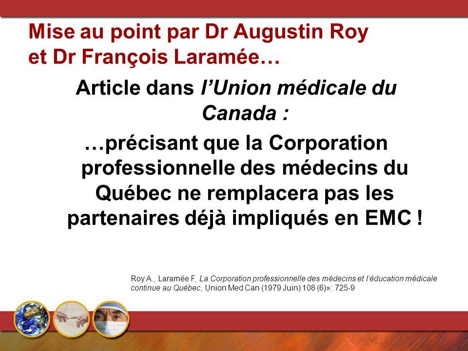 Mise au point par Dr Augustin Roy et Dr François Laramée… Article dans l'Union médicale du Canada : …précisant que la Corporation professionnelle des médecins du Québec ne remplacera pas les partenaires déjà impliqués en EMC .