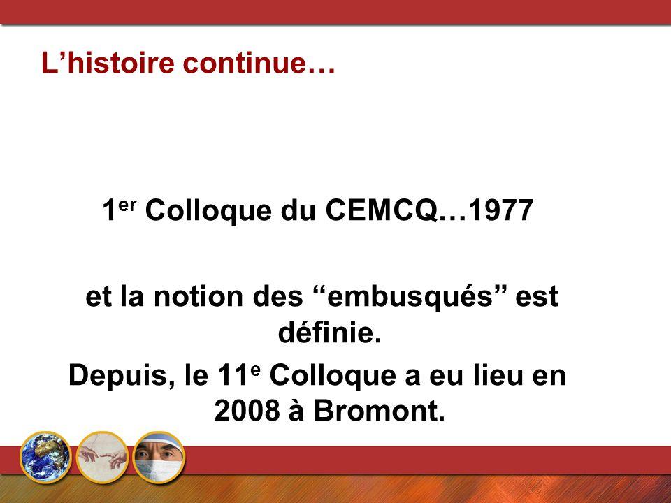 """L'histoire continue… 1 er Colloque du CEMCQ…1977 et la notion des """"embusqués"""" est définie. Depuis, le 11 e Colloque a eu lieu en 2008 à Bromont."""