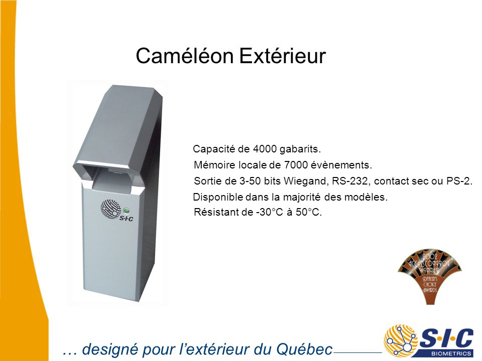 Caméléon Extérieur Capacité de 4000 gabarits. Disponible dans la majorité des modèles.