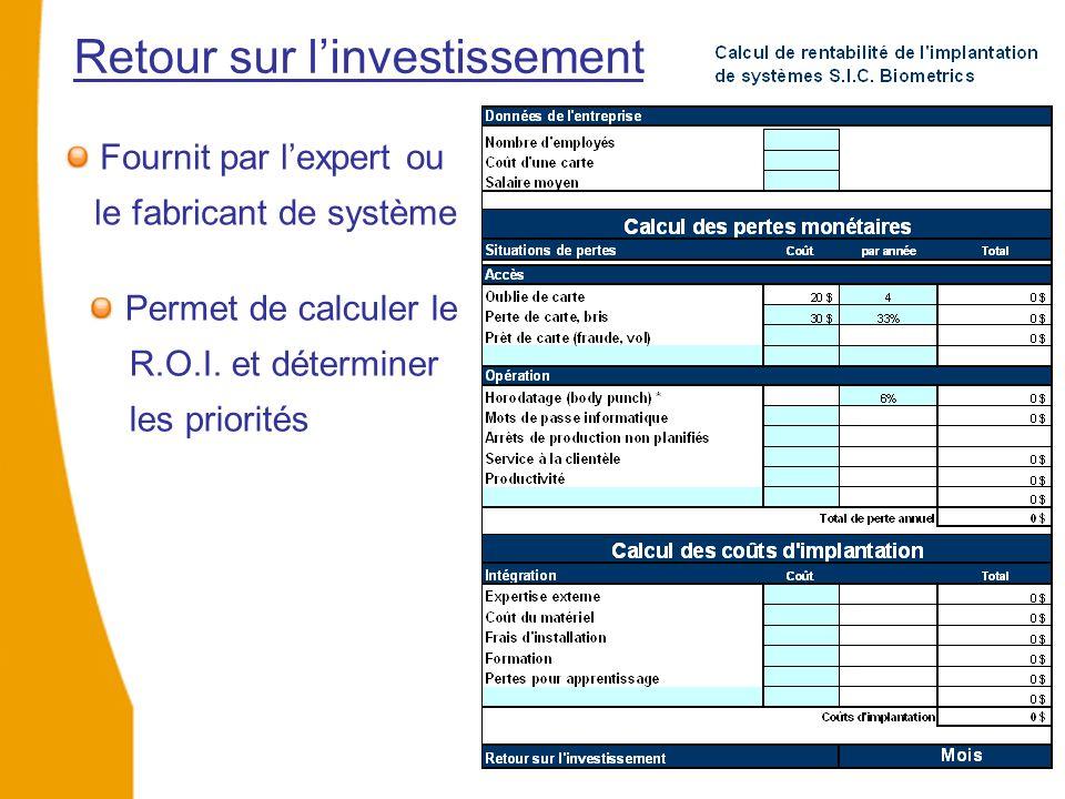 Fournit par l'expert ou le fabricant de système Retour sur l'investissement Permet de calculer le R.O.I.