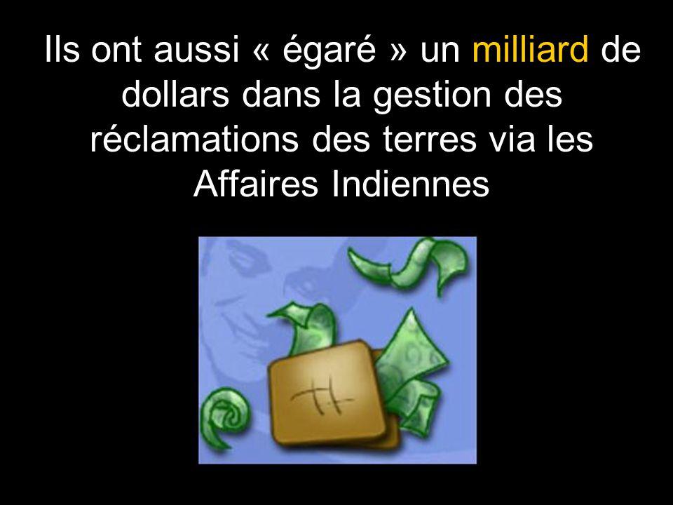 Ils ont aussi « égaré » un milliard de dollars dans la gestion des réclamations des terres via les Affaires Indiennes