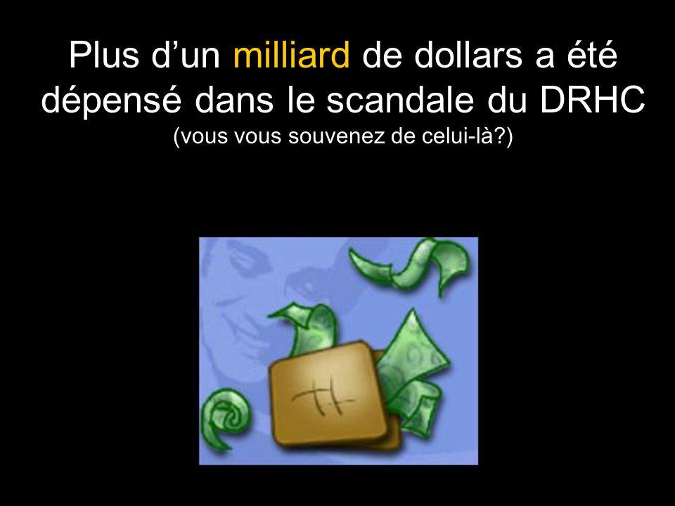 Plus d'un milliard de dollars a été dépensé dans le scandale du DRHC (vous vous souvenez de celui-là?)