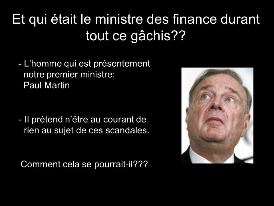 Et qui était le ministre des finance durant tout ce gâchis?? - L'homme qui est présentement notre premier ministre: Paul Martin - Il prétend n'être au