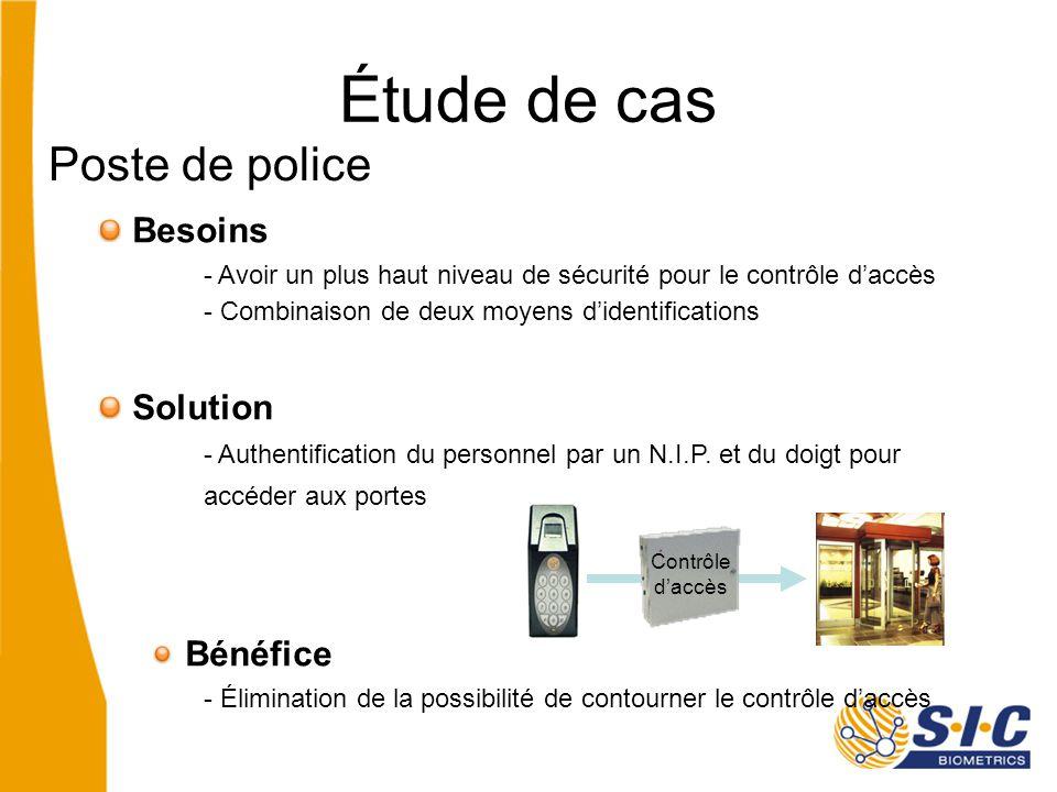 Étude de cas Poste de police Besoins - Avoir un plus haut niveau de sécurité pour le contrôle d'accès - Combinaison de deux moyens d'identifications Solution - Authentification du personnel par un N.I.P.