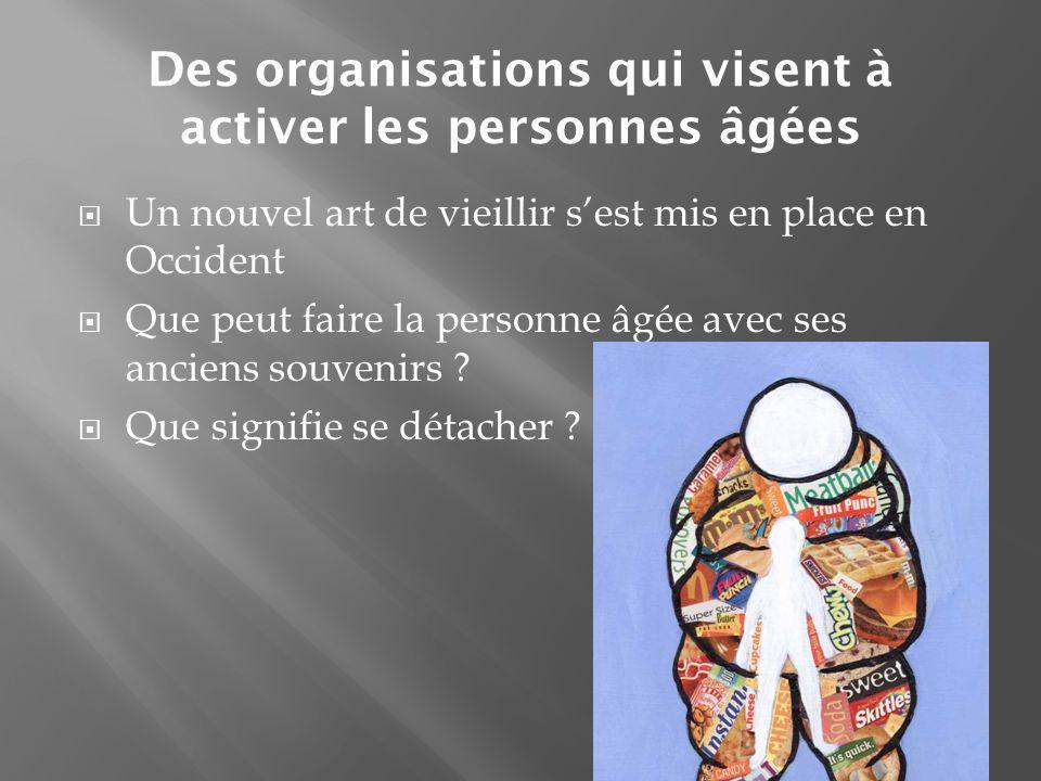 Des organisations qui visent à activer les personnes âgées  Un nouvel art de vieillir s'est mis en place en Occident  Que peut faire la personne âgé