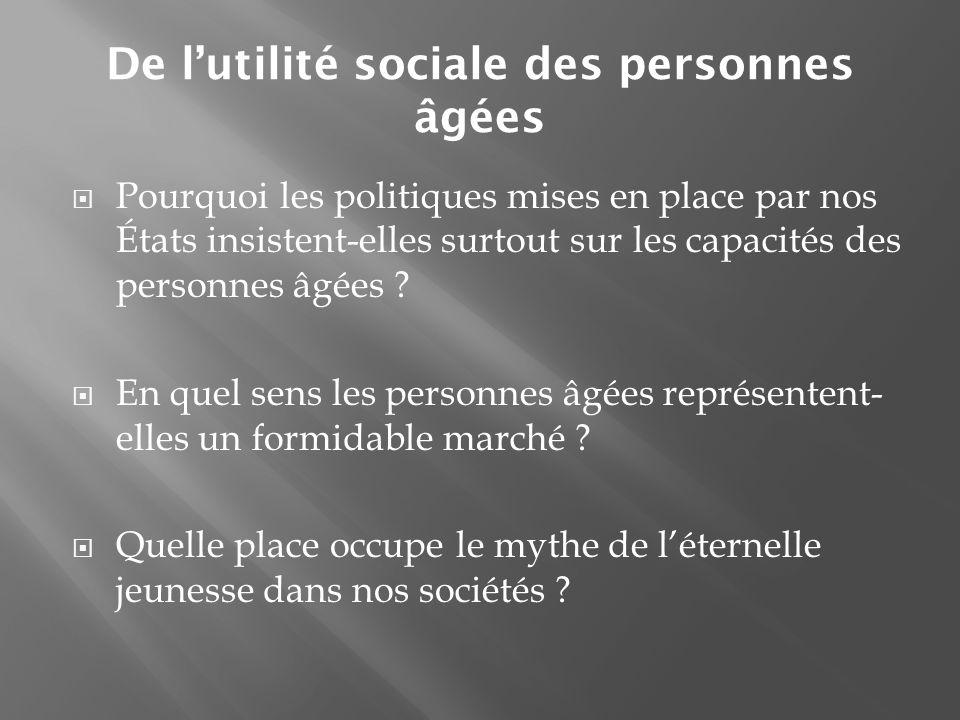 De l'utilité sociale des personnes âgées  Pourquoi les politiques mises en place par nos États insistent-elles surtout sur les capacités des personne