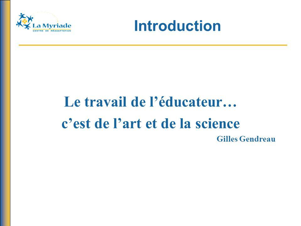 Introduction Le travail de l'éducateur… c'est de l'art et de la science Gilles Gendreau