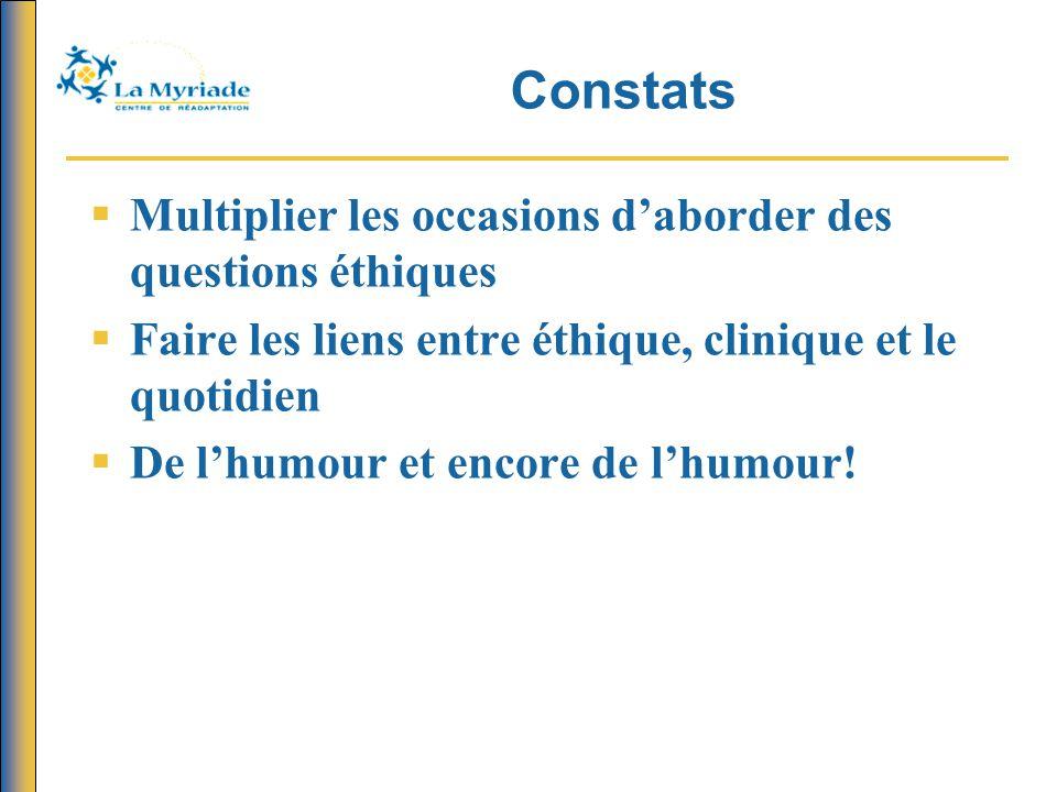 Constats  Multiplier les occasions d'aborder des questions éthiques  Faire les liens entre éthique, clinique et le quotidien  De l'humour et encore de l'humour!