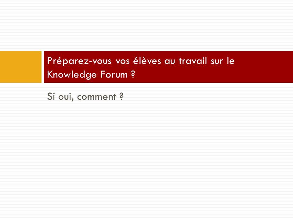 Si oui, comment ? Préparez-vous vos élèves au travail sur le Knowledge Forum ?