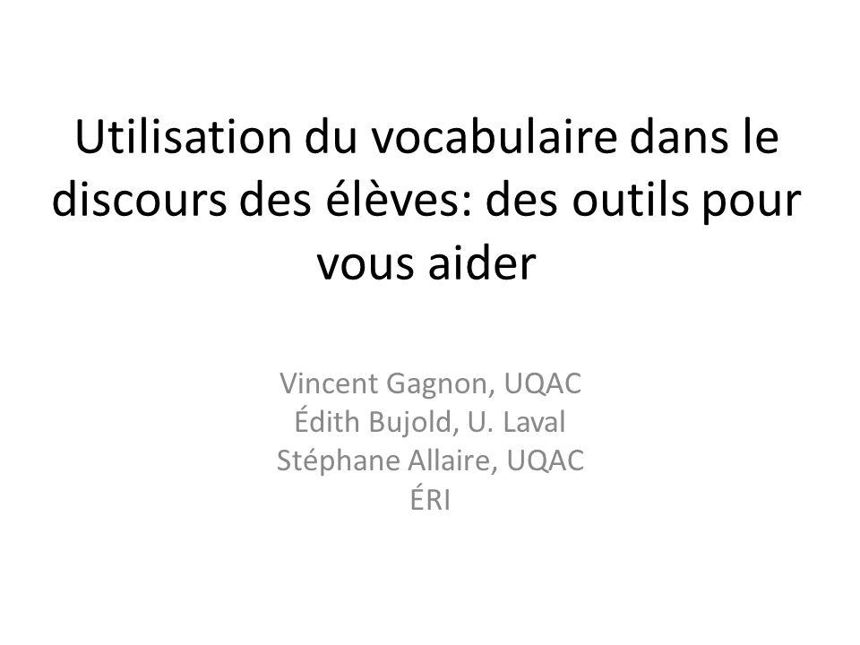 Utilisation du vocabulaire dans le discours des élèves: des outils pour vous aider Vincent Gagnon, UQAC Édith Bujold, U. Laval Stéphane Allaire, UQAC