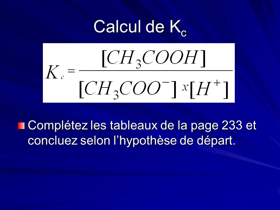 Calcul de K c Complétez les tableaux de la page 233 et concluez selon l'hypothèse de départ.