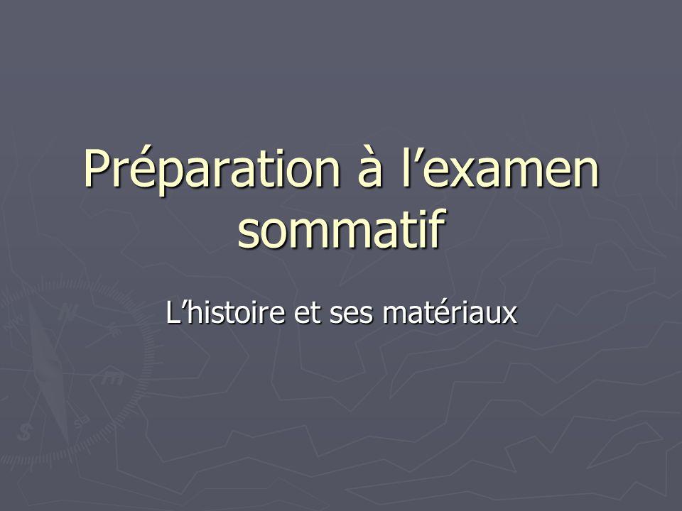 Préparation à l'examen sommatif L'histoire et ses matériaux