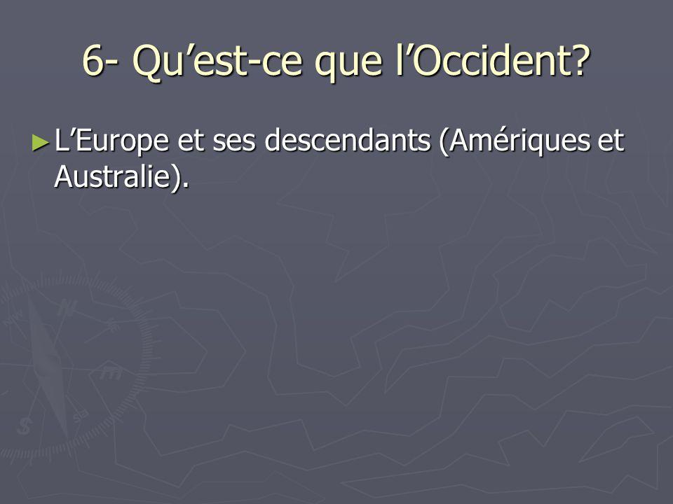 6- Qu'est-ce que l'Occident? ► L'Europe et ses descendants (Amériques et Australie).
