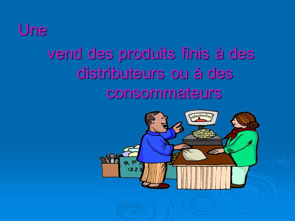 Une vend des produits finis à des distributeurs ou à des consommateurs