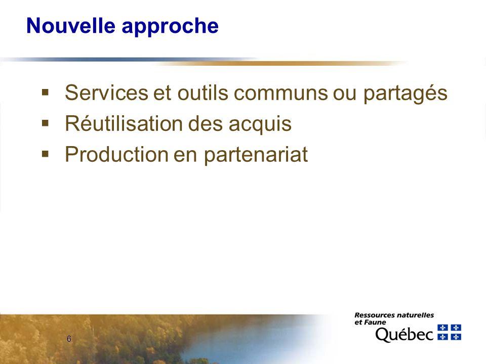 6 Nouvelle approche  Services et outils communs ou partagés  Réutilisation des acquis  Production en partenariat