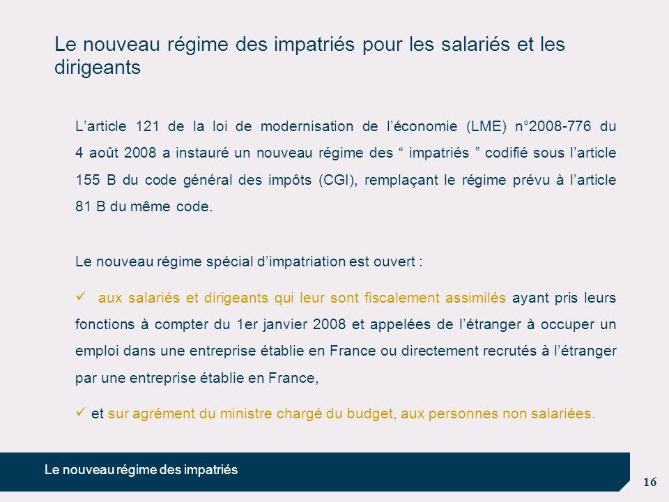 16 Le nouveau régime des impatriés pour les salariés et les dirigeants L'article 121 de la loi de modernisation de l'économie (LME) n°2008-776 du 4 ao