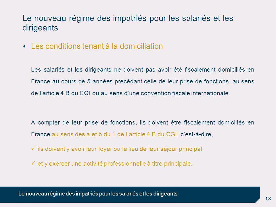 18 Le nouveau régime des impatriés pour les salariés et les dirigeants Les conditions tenant à la domiciliation Les salariés et les dirigeants ne doiv