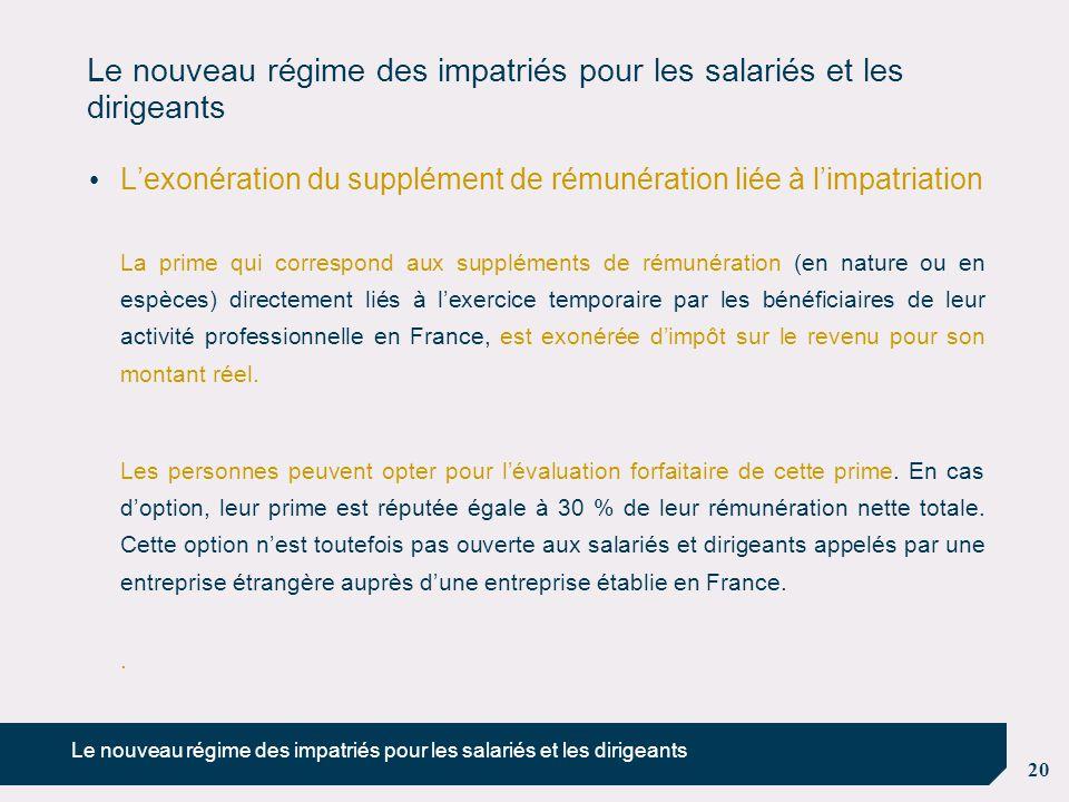 20 Le nouveau régime des impatriés pour les salariés et les dirigeants L'exonération du supplément de rémunération liée à l'impatriation La prime qui