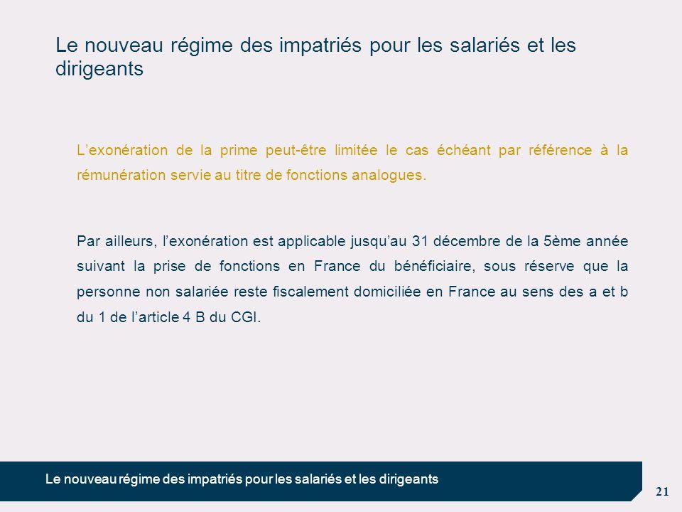 21 Le nouveau régime des impatriés pour les salariés et les dirigeants L'exonération de la prime peut-être limitée le cas échéant par référence à la r