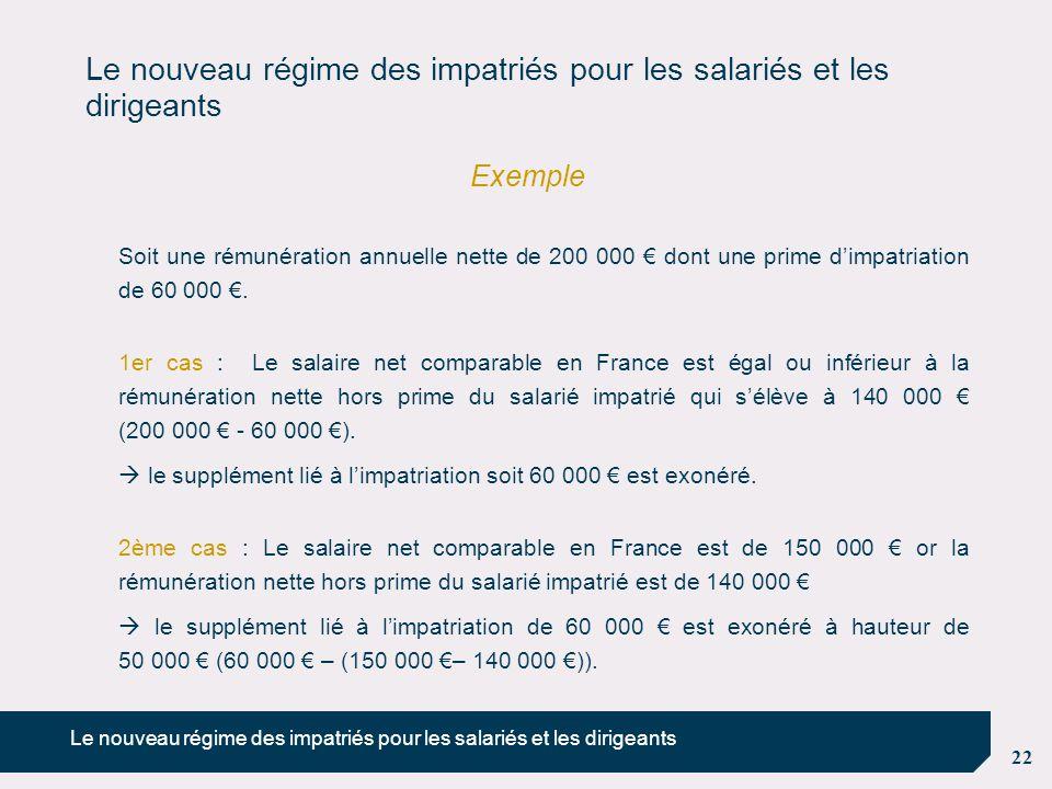 22 Le nouveau régime des impatriés pour les salariés et les dirigeants Exemple Soit une rémunération annuelle nette de 200 000 € dont une prime d'impa