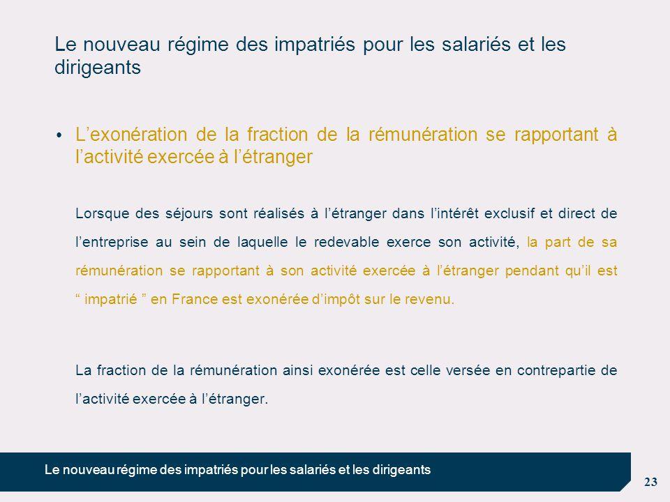 23 Le nouveau régime des impatriés pour les salariés et les dirigeants L'exonération de la fraction de la rémunération se rapportant à l'activité exer