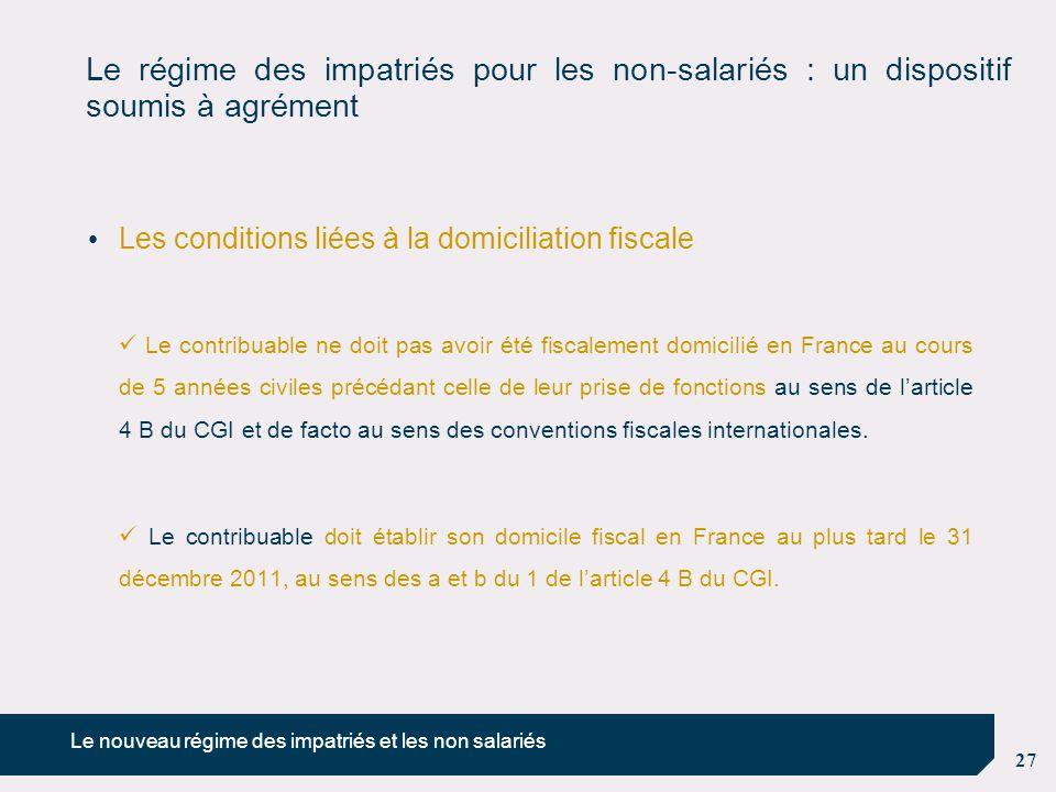 27 Le régime des impatriés pour les non-salariés : un dispositif soumis à agrément Les conditions liées à la domiciliation fiscale Le contribuable ne