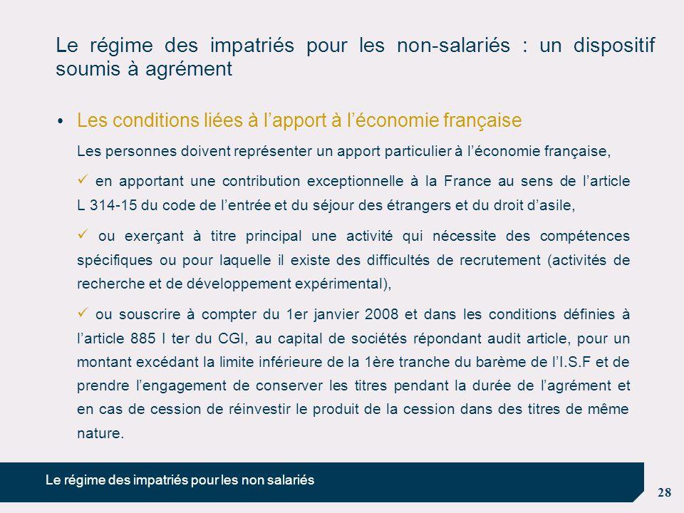 28 Le régime des impatriés pour les non-salariés : un dispositif soumis à agrément Les conditions liées à l'apport à l'économie française Les personne