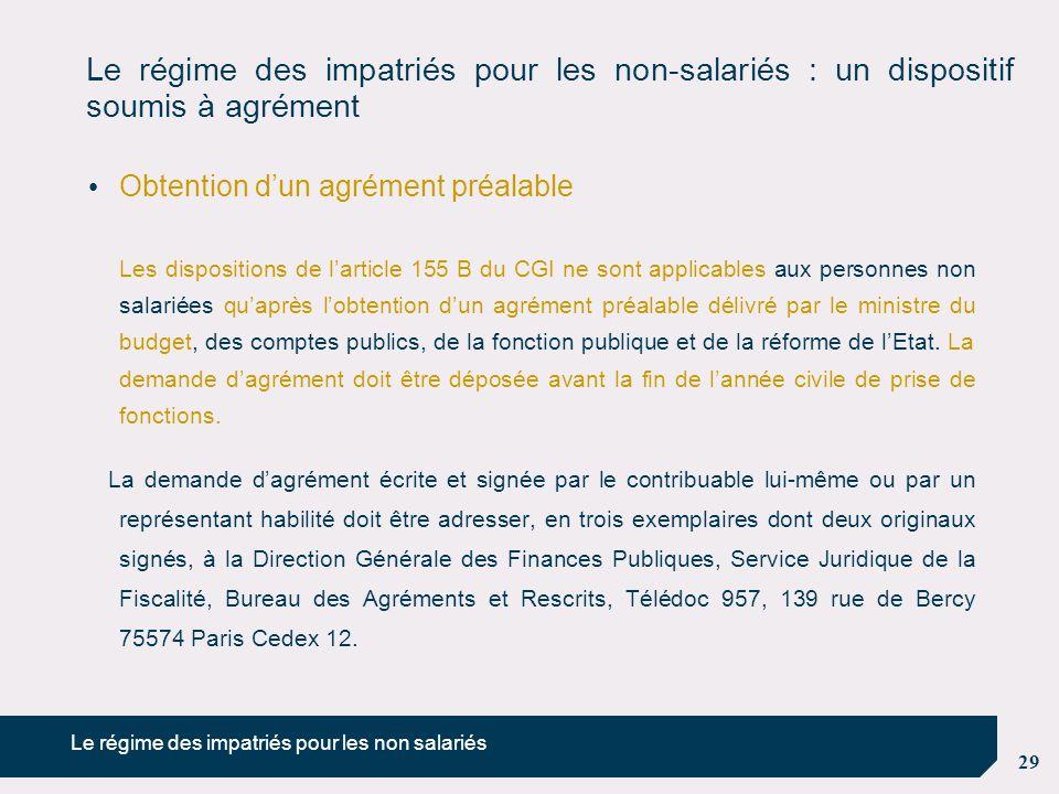 29 Le régime des impatriés pour les non-salariés : un dispositif soumis à agrément Obtention d'un agrément préalable Les dispositions de l'article 155