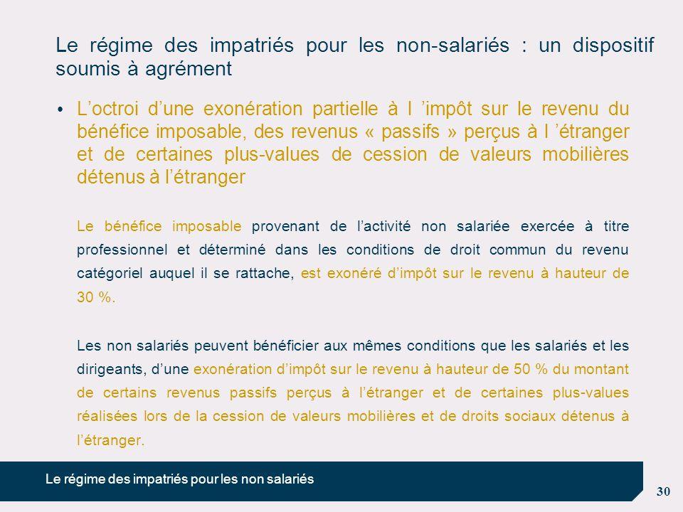 30 Le régime des impatriés pour les non-salariés : un dispositif soumis à agrément L'octroi d'une exonération partielle à l 'impôt sur le revenu du bé