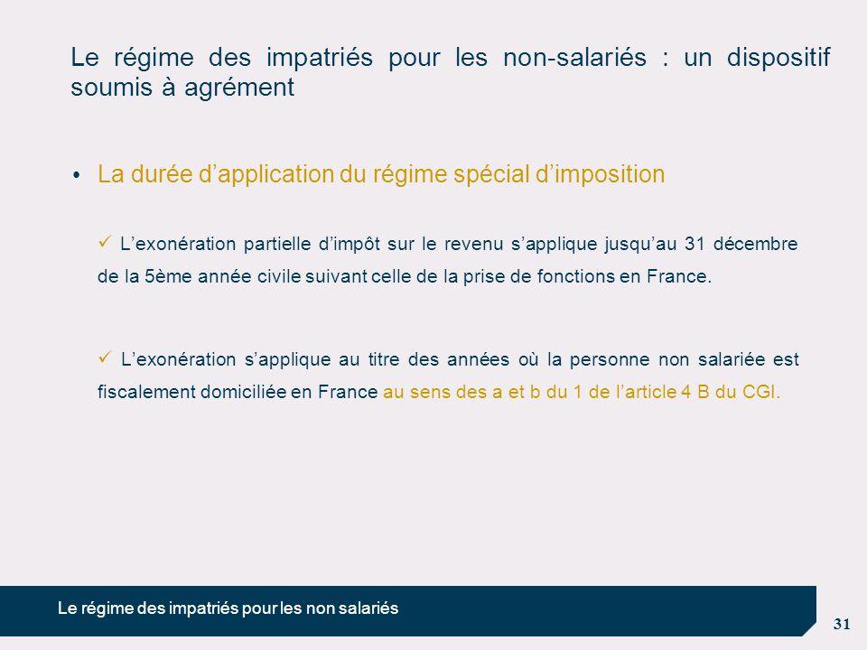 31 Le régime des impatriés pour les non-salariés : un dispositif soumis à agrément La durée d'application du régime spécial d'imposition L'exonération