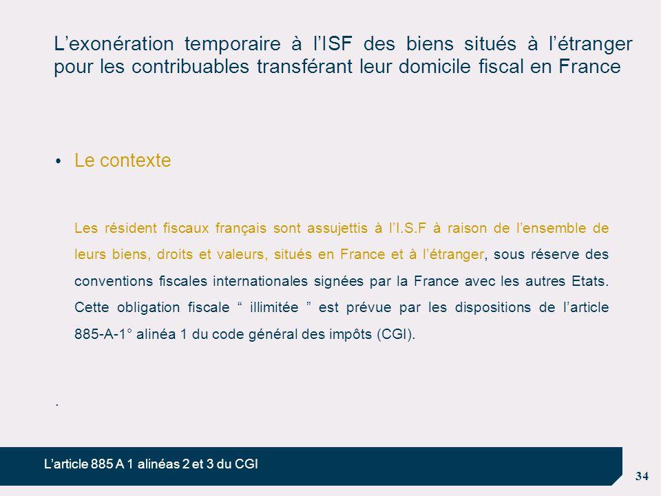 34 L'exonération temporaire à l'ISF des biens situés à l'étranger pour les contribuables transférant leur domicile fiscal en France Le contexte Les ré