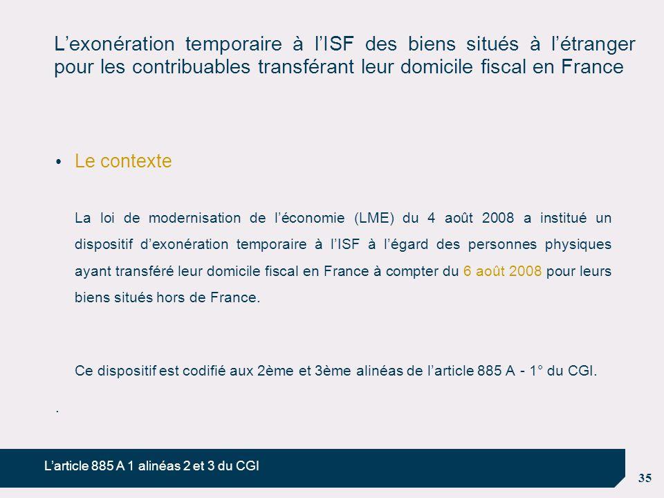 35 L'exonération temporaire à l'ISF des biens situés à l'étranger pour les contribuables transférant leur domicile fiscal en France Le contexte La loi
