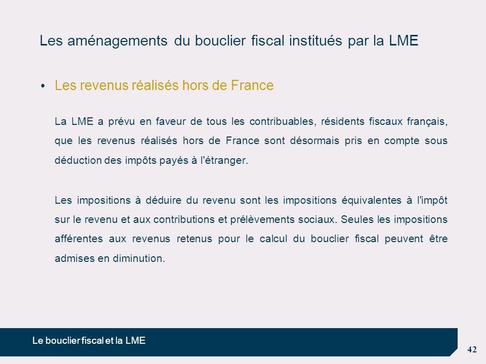 42 Les aménagements du bouclier fiscal institués par la LME Les revenus réalisés hors de France La LME a prévu en faveur de tous les contribuables, ré