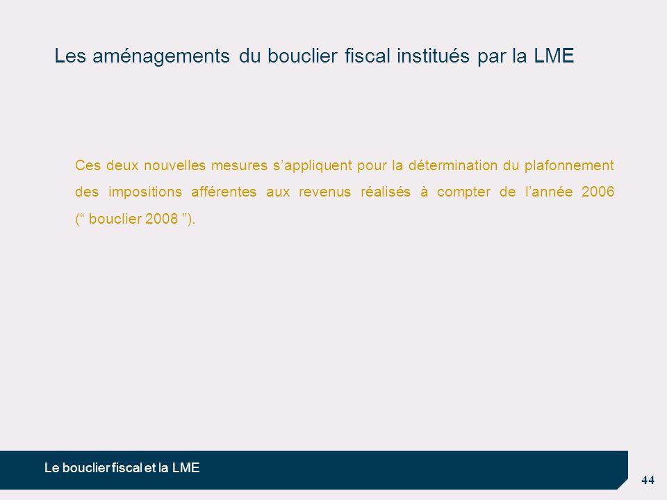 44 Les aménagements du bouclier fiscal institués par la LME Ces deux nouvelles mesures s'appliquent pour la détermination du plafonnement des impositi