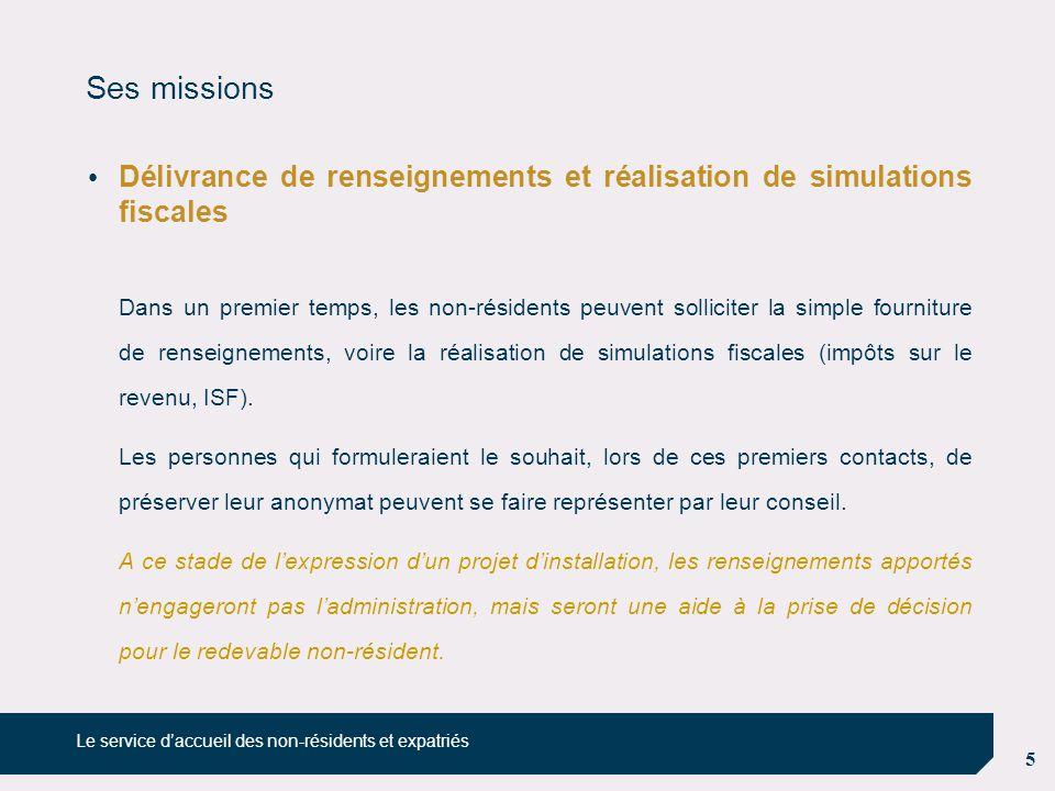 5 Ses missions Délivrance de renseignements et réalisation de simulations fiscales Dans un premier temps, les non-résidents peuvent solliciter la simp