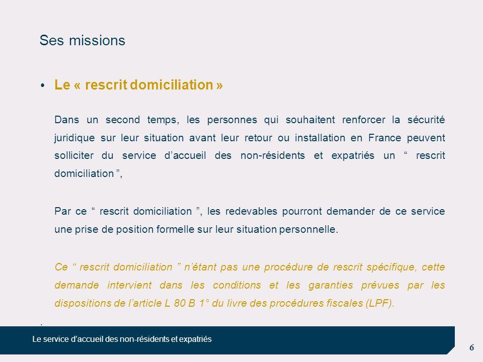 7 Ses missions Les non-résidents projetant de revenir ou de s'installer en France peuvent également saisir le service d'accueil des non-résidents et expatriés :  sur le fondement des dispositions de l'article L 64 B du livre des procédures fiscales (LPF),  préalablement à la conclusion d'un contrat ou d'une convention  pour apprécier la portée fiscale de cette opération..