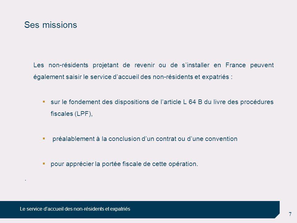 7 Ses missions Les non-résidents projetant de revenir ou de s'installer en France peuvent également saisir le service d'accueil des non-résidents et e