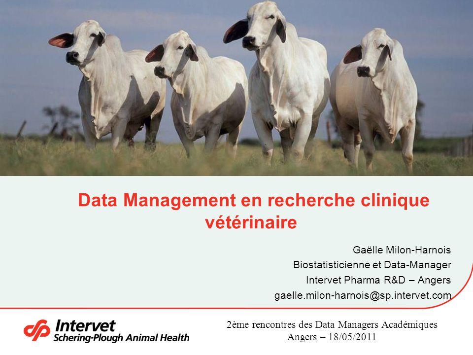 Data Management en recherche clinique vétérinaire Gaëlle Milon-Harnois Biostatisticienne et Data-Manager Intervet Pharma R&D – Angers gaelle.milon-har