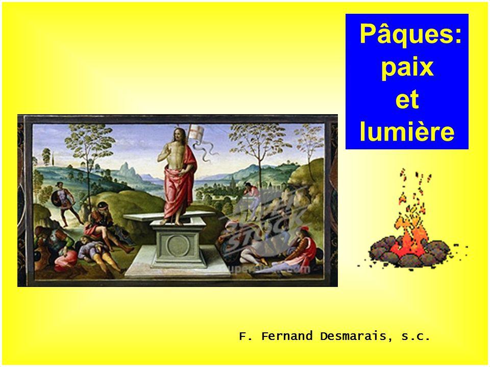 .. Pâques: paix et lumière F. Fernand Desmarais, s.c.