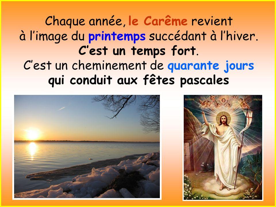 ..Chaque année, le Carême revient à l'image du printemps succédant à l'hiver.