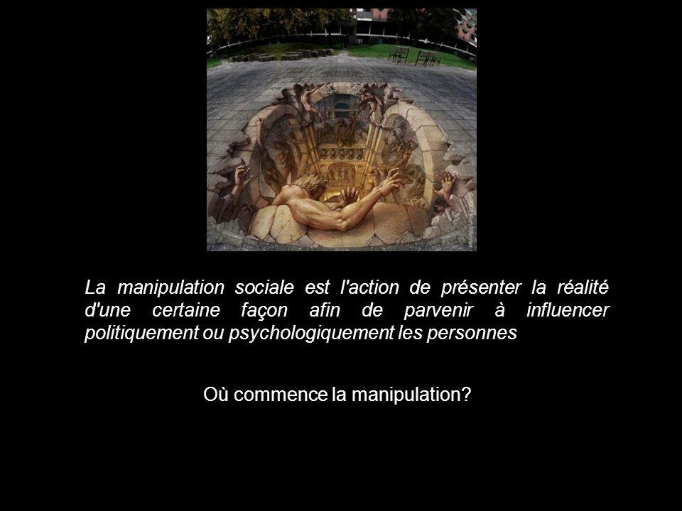 Où commence la manipulation? La manipulation sociale est l'action de présenter la réalité d'une certaine façon afin de parvenir à influencer politique