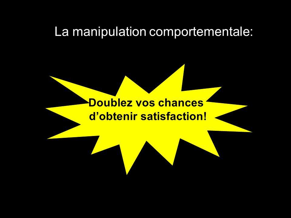 La manipulation comportementale: Doublez vos chances d'obtenir satisfaction!