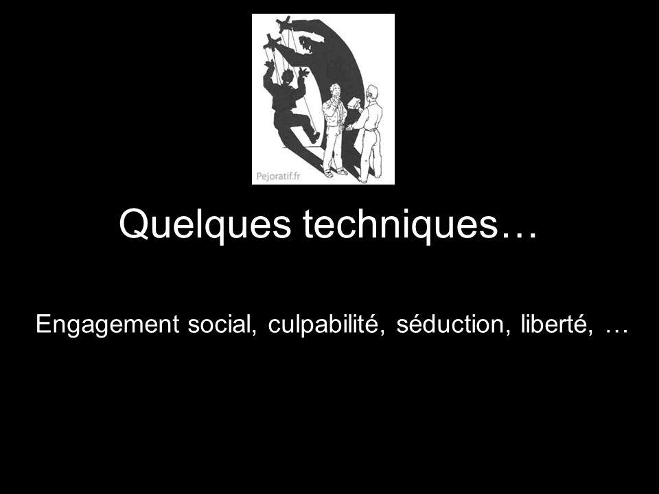 Quelques techniques… Engagement social, culpabilité, séduction, liberté, …