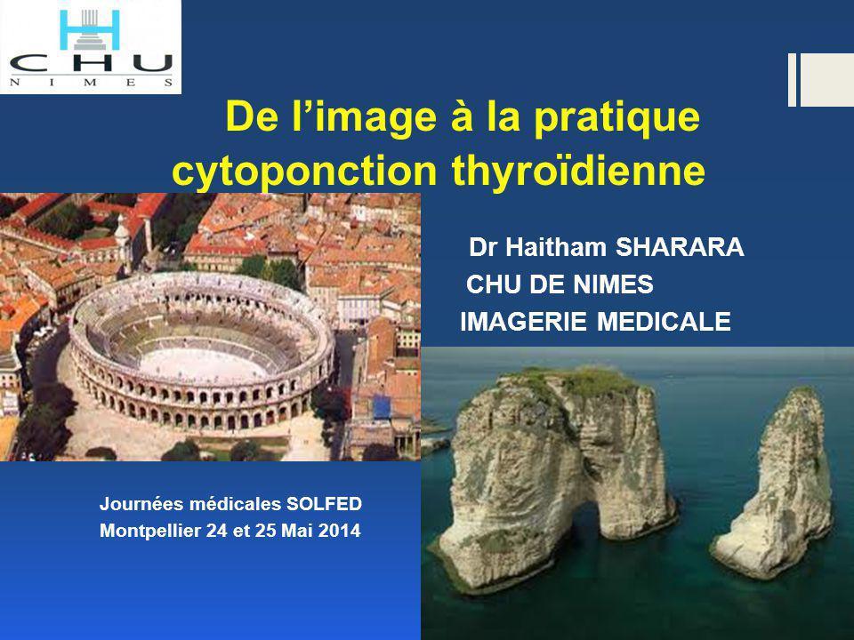 De l'image à la pratique cytoponction thyroïdienne Dr Haitham SHARARA CHU DE NIMES IMAGERIE MEDICALE Journées médicales SOLFED Montpellier 24 et 25 Ma