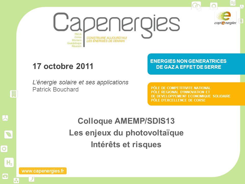www.capenergies.fr Colloque AMEMP/SDIS13 Les enjeux du photovoltaïque Intérêts et risques ENERGIES NON GENERATRICES DE GAZ A EFFET DE SERRE PÔLE DE CO